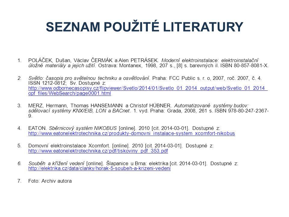 1.POLÁČEK, Dušan, Václav ČERMÁK a Alen PETRÁSEK. Moderní elektroinstalace: elektroinstalační úložné materiály a jejich užití. Ostrava: Montanex, 1998,