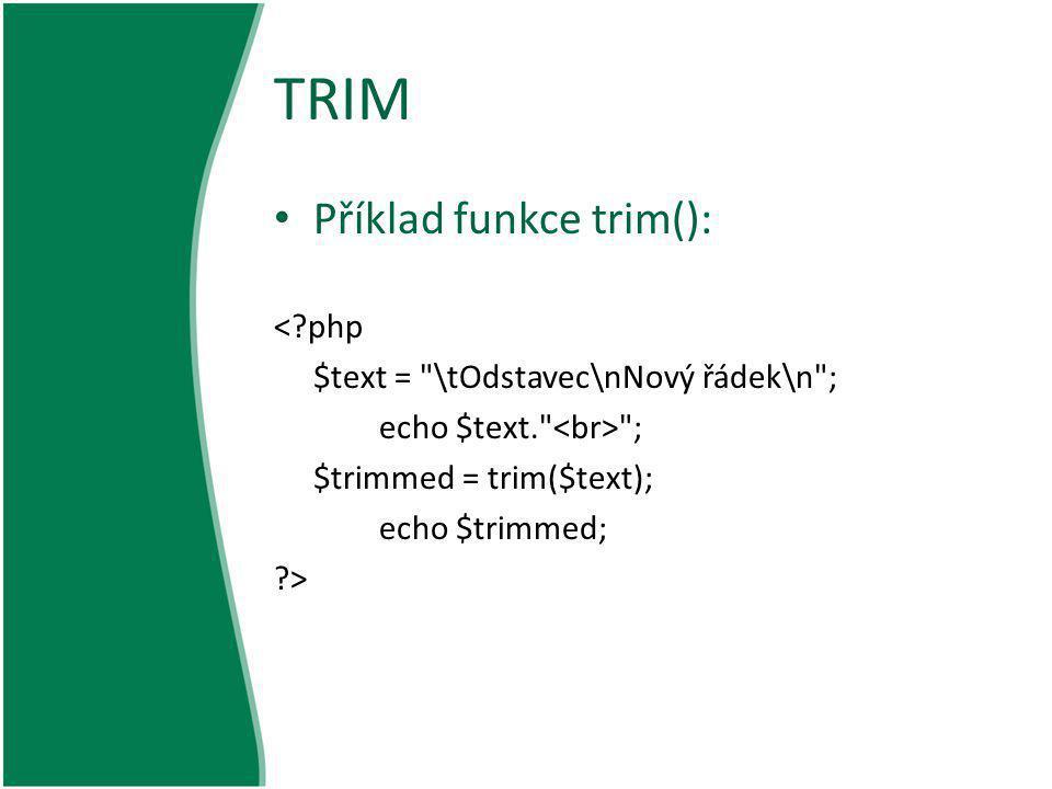 TRIM Příklad funkce trim(): <?php $text =