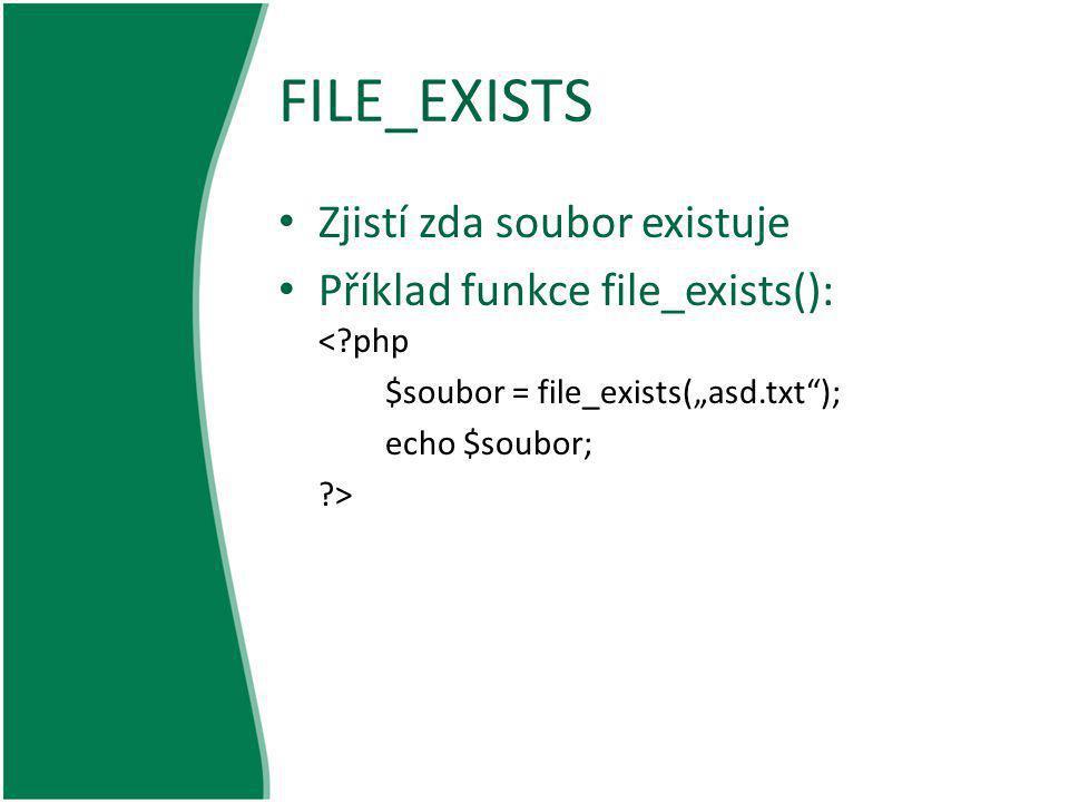 """FILE_EXISTS Zjistí zda soubor existuje Příklad funkce file_exists(): <?php $soubor = file_exists(""""asd.txt""""); echo $soubor; ?>"""