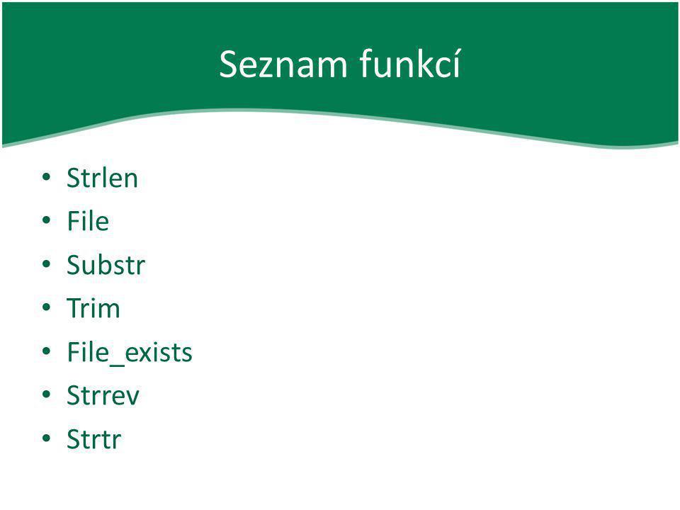 Seznam funkcí Strlen File Substr Trim File_exists Strrev Strtr