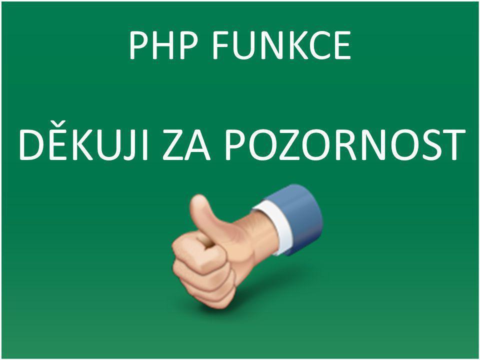 PHP FUNKCE DĚKUJI ZA POZORNOST