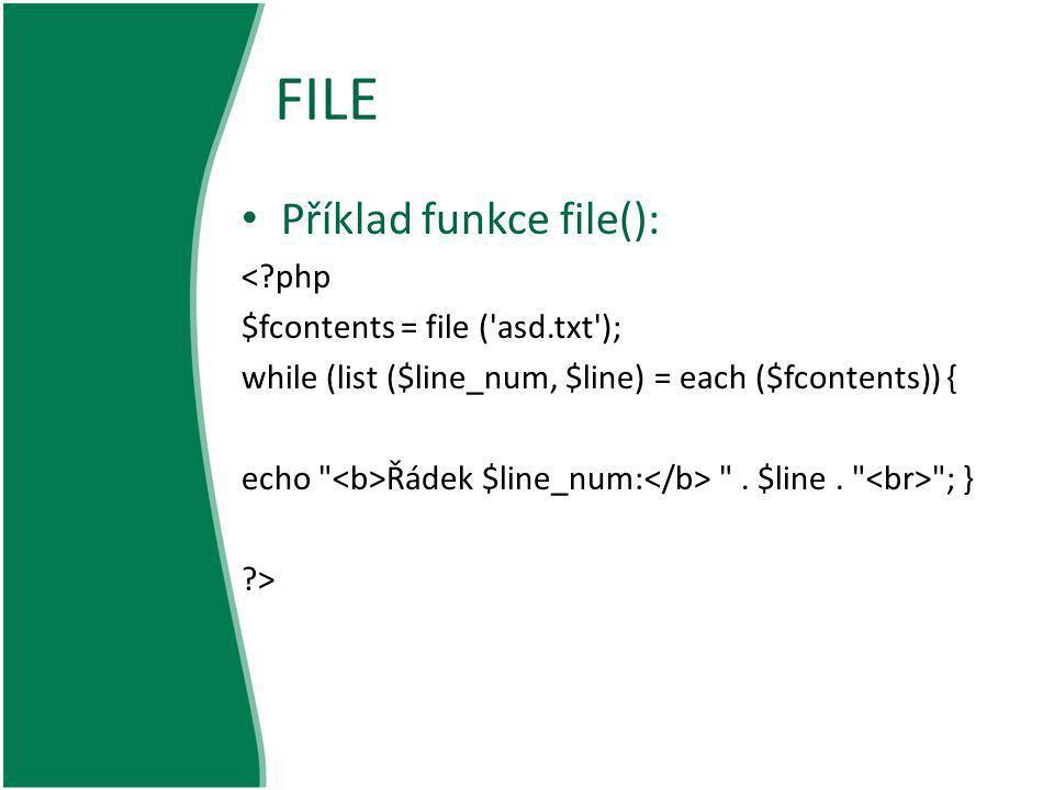 FILE Příklad funkce file(): <?php $fcontents = file ('asd.txt'); while (list ($line_num, $line) = each ($fcontents)) { echo