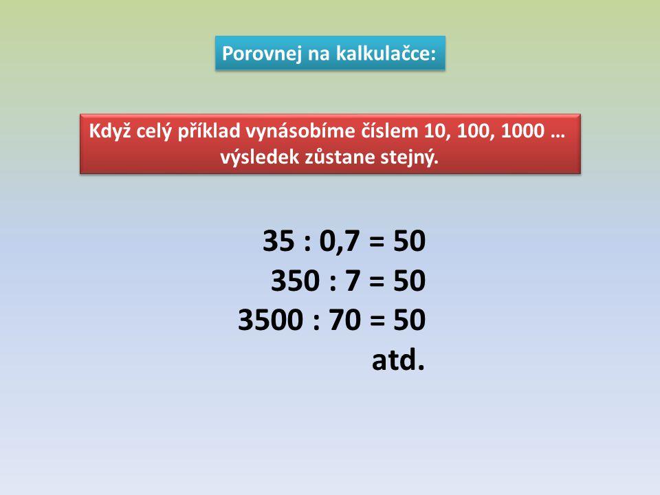 Když celý příklad vynásobíme číslem 10, 100, 1000 … výsledek zůstane stejný. Když celý příklad vynásobíme číslem 10, 100, 1000 … výsledek zůstane stej