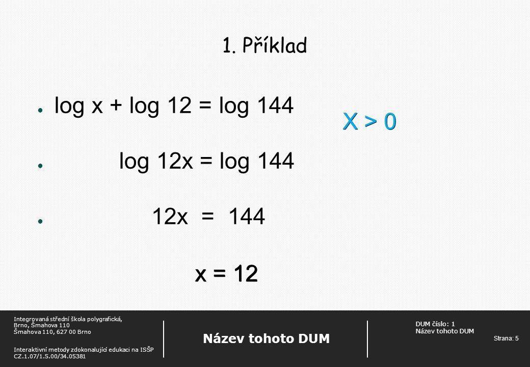 DUM číslo: 1 Název tohoto DUM Strana: 5 Název tohoto DUM Integrovaná střední škola polygrafická, Brno, Šmahova 110 Šmahova 110, 627 00 Brno Interaktivní metody zdokonalující edukaci na ISŠP CZ.1.07/1.5.00/34.05381 1.