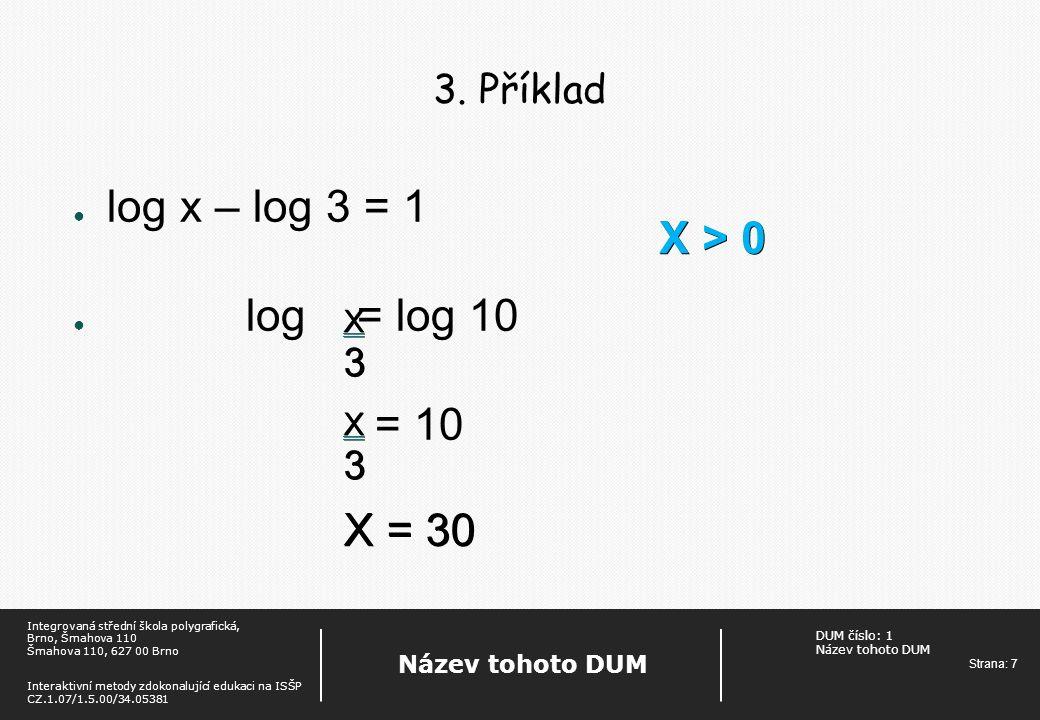 DUM číslo: 1 Název tohoto DUM Strana: 8 Název tohoto DUM Integrovaná střední škola polygrafická, Brno, Šmahova 110 Šmahova 110, 627 00 Brno Interaktivní metody zdokonalující edukaci na ISŠP CZ.1.07/1.5.00/34.05381 4.