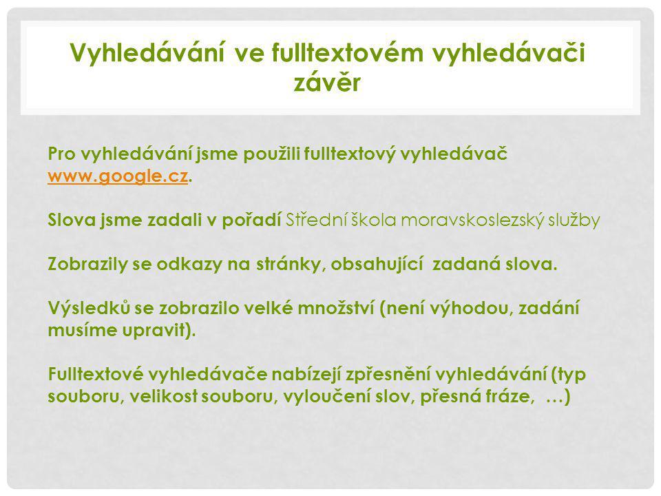 Pro vyhledávání jsme použili fulltextový vyhledávač www.google.cz.