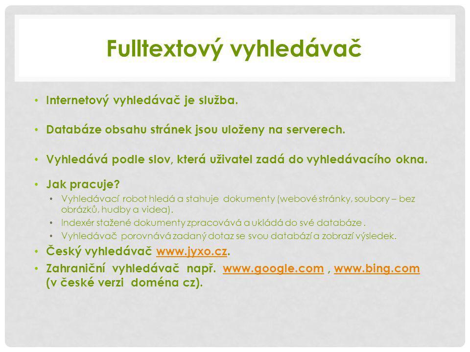 Fulltextový vyhledávač Internetový vyhledávač je služba.