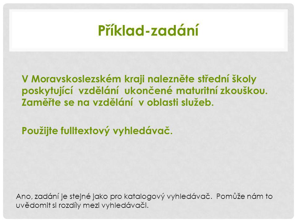 Příklad-zadání V Moravskoslezském kraji nalezněte střední školy poskytující vzdělání ukončené maturitní zkouškou.