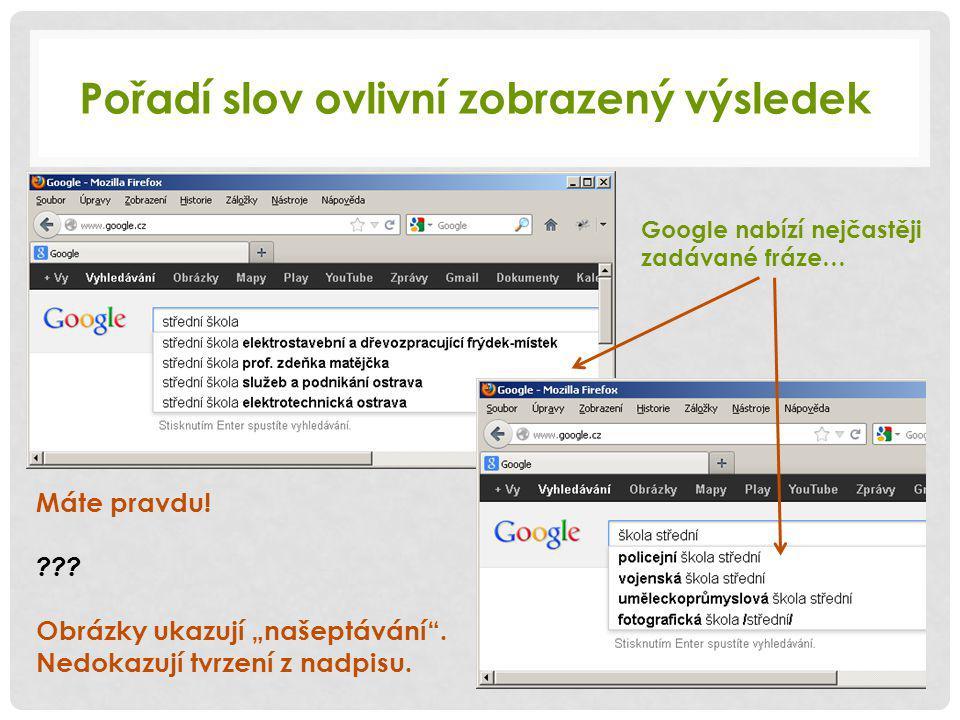 Pořadí slov ovlivní zobrazený výsledek Google nabízí nejčastěji zadávané fráze… Máte pravdu.
