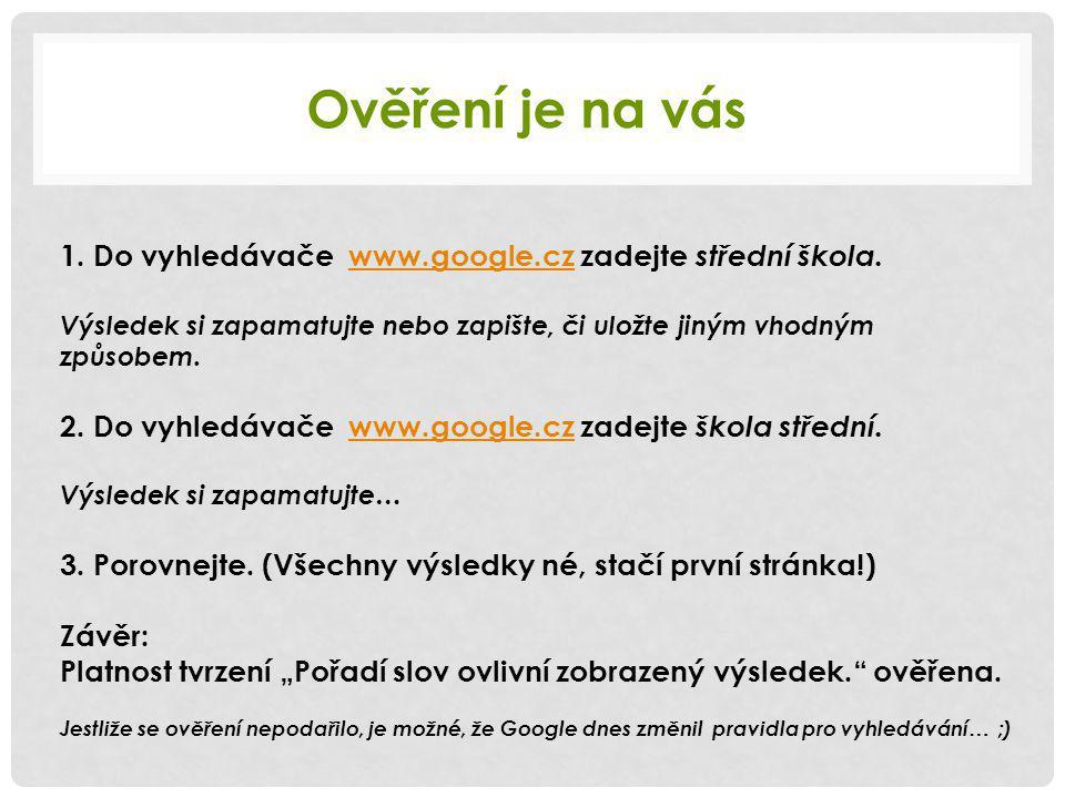 Ověření je na vás 1. Do vyhledávače www.google.cz zadejte střední škola.