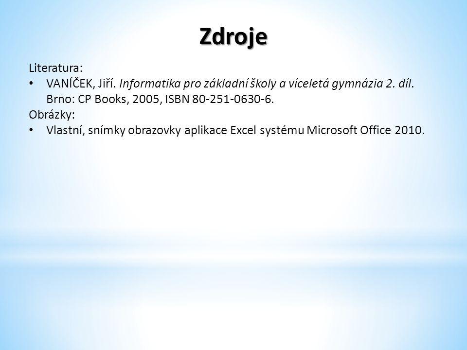Zdroje Literatura: VANÍČEK, Jiří. Informatika pro základní školy a víceletá gymnázia 2.