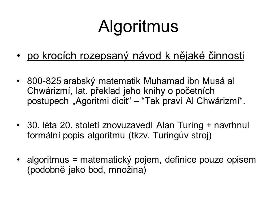 Algoritmus po krocích rozepsaný návod k nějaké činnosti 800-825 arabský matematik Muhamad ibn Musá al Chwárizmí, lat. překlad jeho knihy o početních p