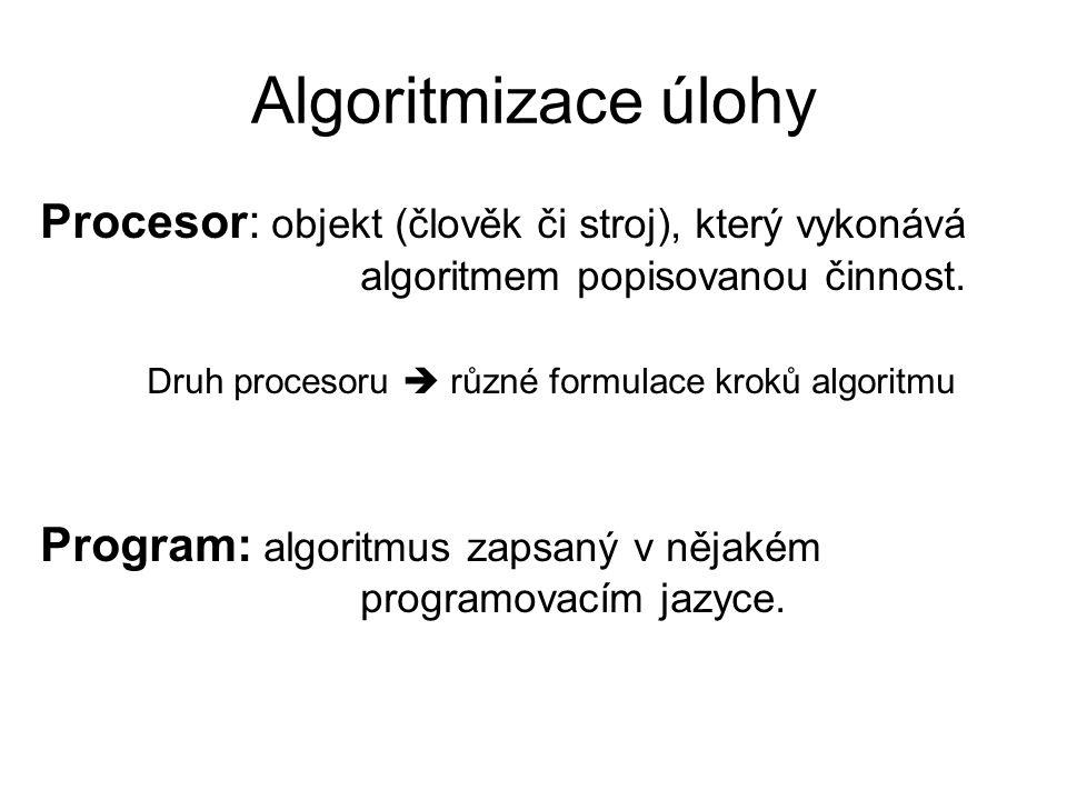 Procesor: objekt (člověk či stroj), který vykonává algoritmem popisovanou činnost. Druh procesoru  různé formulace kroků algoritmu Program: algoritmu