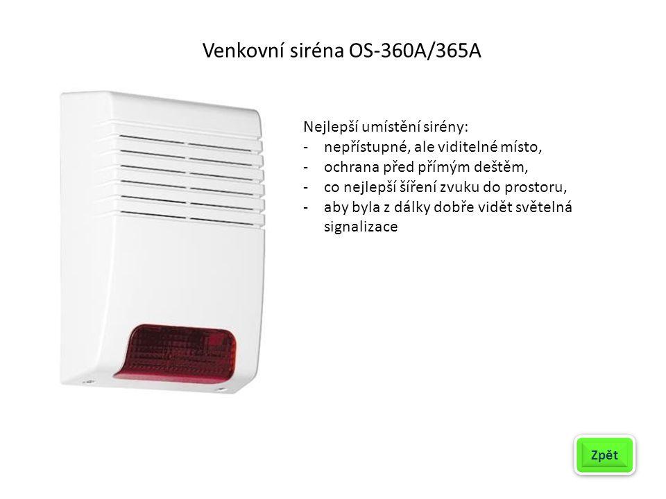 Venkovní siréna OS-360A/365A Zpět Nejlepší umístění sirény: -nepřístupné, ale viditelné místo, -ochrana před přímým deštěm, -co nejlepší šíření zvuku