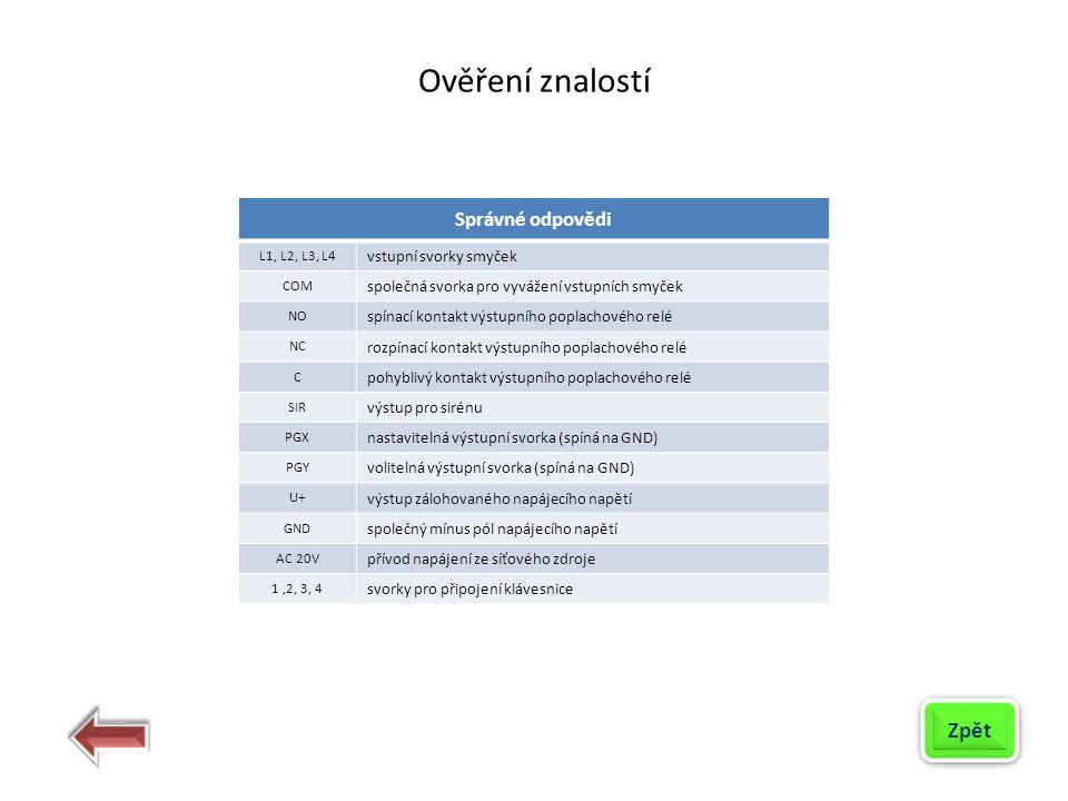 Správné odpovědi L1, L2, L3, L4 vstupní svorky smyček COM společná svorka pro vyvážení vstupních smyček NO spínací kontakt výstupního poplachového rel