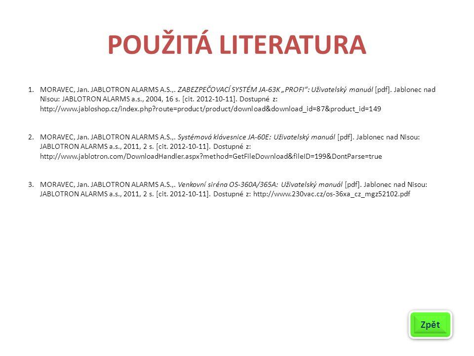 """POUŽITÁ LITERATURA 1.MORAVEC, Jan. JABLOTRON ALARMS A.S.,. ZABEZPEČOVACÍ SYSTÉM JA-63K """"PROFI"""": Uživatelský manuál [pdf]. Jablonec nad Nisou: JABLOTRO"""