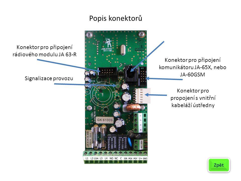 Popis konektorů Konektor pro připojení rádiového modulu JA 63-R Signalizace provozu Konektor pro připojení komunikátoru JA-65X, nebo JA-60GSM Konektor