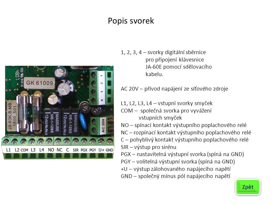 Popis svorek 1, 2, 3, 4 – svorky digitální sběrnice pro připojení klávesnice JA-60E pomocí sdělovacího kabelu. AC 20V – přívod napájení ze síťového zd