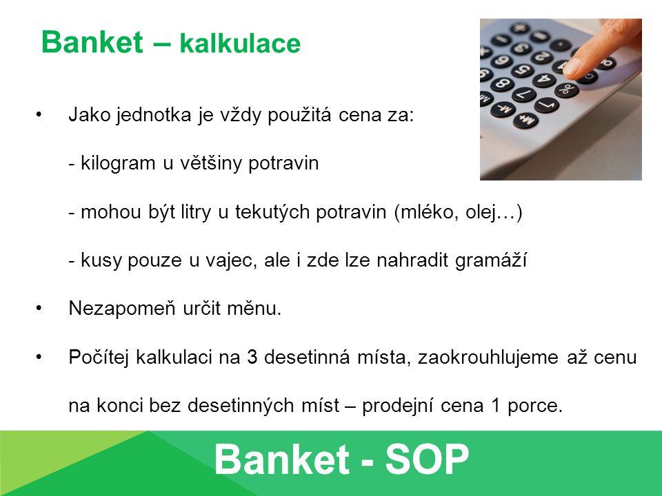 Banket – kalkulace Jako jednotka je vždy použitá cena za: - kilogram u většiny potravin - mohou být litry u tekutých potravin (mléko, olej…) - kusy pouze u vajec, ale i zde lze nahradit gramáží Nezapomeň určit měnu.