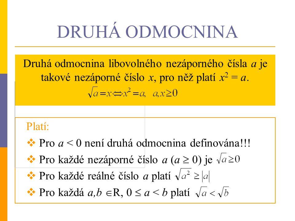 Platí:  Pro a < 0 není druhá odmocnina definována!!!  Pro každé nezáporné číslo a (a  0) je  Pro každé reálné číslo a platí  Pro každá a,b  R, 0