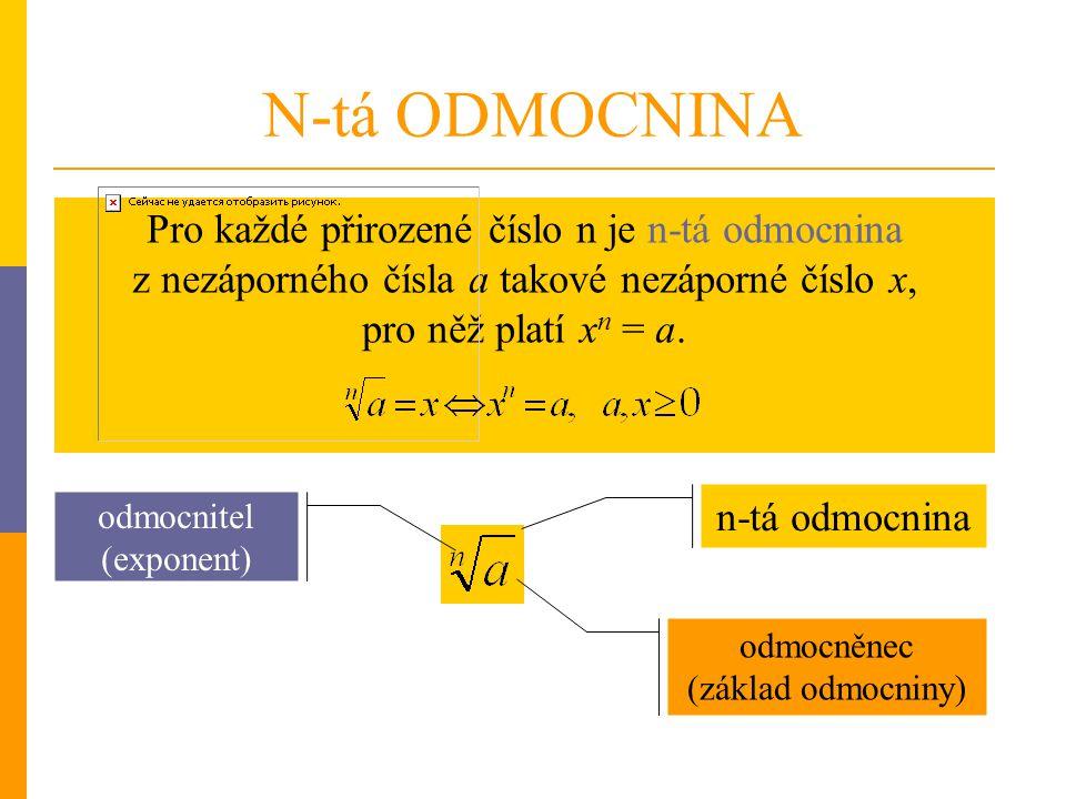Pro každé přirozené číslo n je n-tá odmocnina z nezáporného čísla a takové nezáporné číslo x, pro něž platí x n = a. N-tá ODMOCNINA odmocněnec (základ