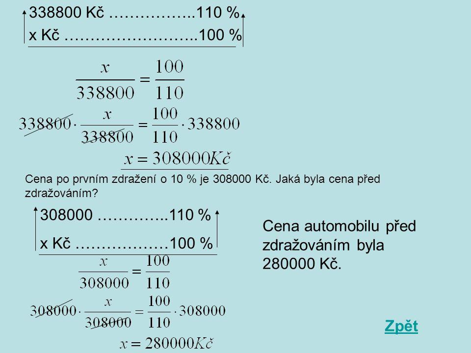 338800 Kč ……………..110 % x Kč ……………………..100 % Cena po prvním zdražení o 10 % je 308000 Kč.