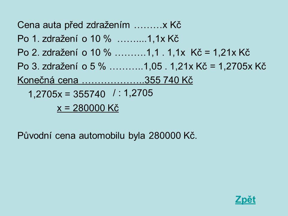 Cena auta před zdražením ………x Kč Po 1. zdražení o 10 % ……....1,1x Kč Po 2.
