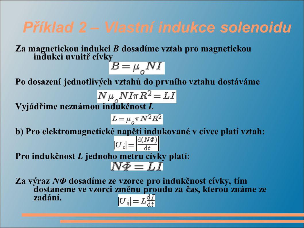 Příklad 2 – Vlastní indukce solenoidu Za magnetickou indukci B dosadíme vztah pro magnetickou indukci uvnitř cívky Po dosazení jednotlivých vztahů do