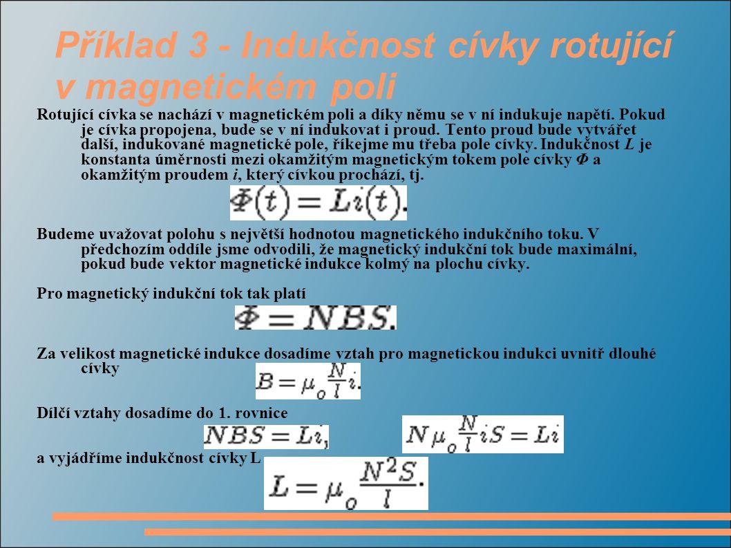 Příklad 3 - Indukčnost cívky rotující v magnetickém poli Rotující cívka se nachází v magnetickém poli a díky němu se v ní indukuje napětí. Pokud je cí