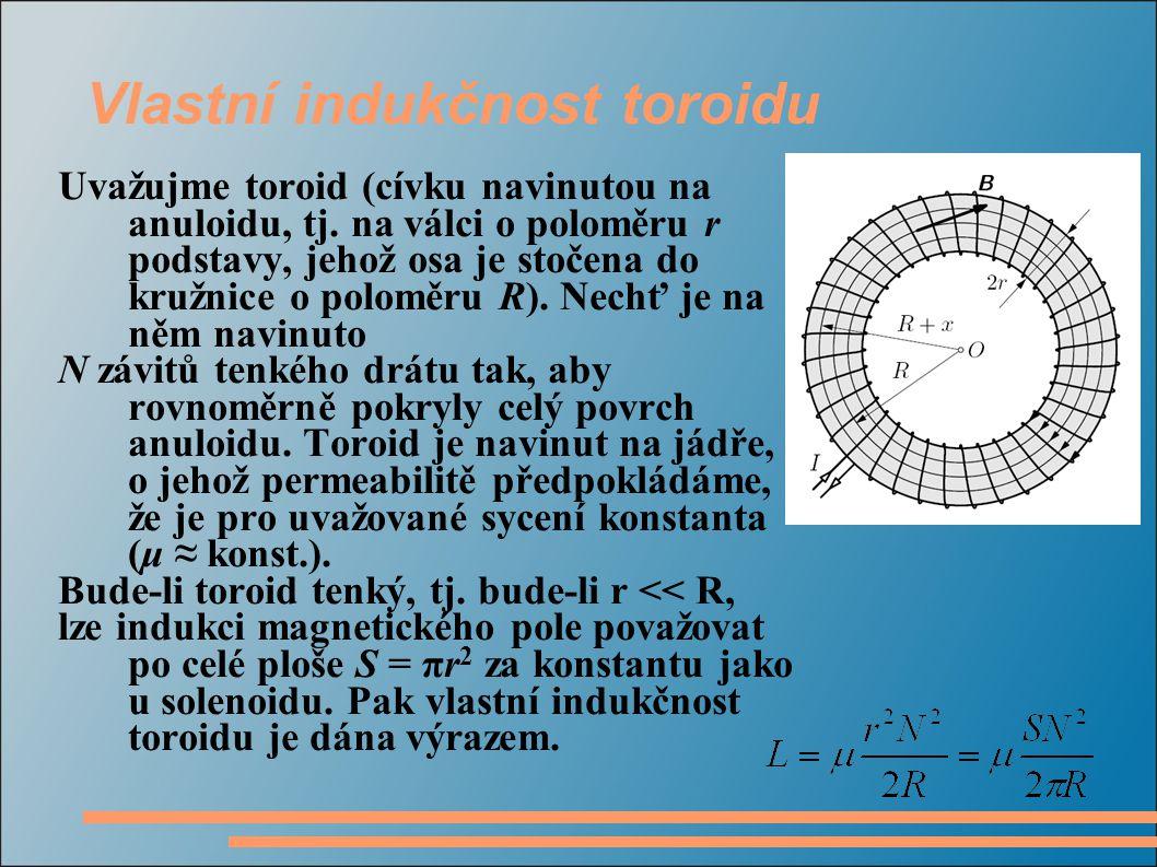 Vlastní indukčnost toroidu Uvažujme toroid (cívku navinutou na anuloidu, tj. na válci o poloměru r podstavy, jehož osa je stočena do kružnice o polomě