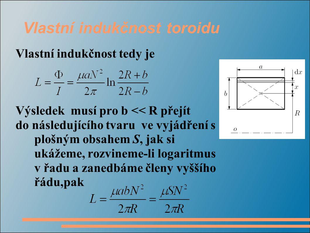 Vlastní indukčnost toroidu Vlastní indukčnost tedy je Výsledek musí pro b << R přejít do následujícího tvaru ve vyjádření s plošným obsahem S, jak si ukážeme, rozvineme-li logaritmus v řadu a zanedbáme členy vyššího řádu,pak