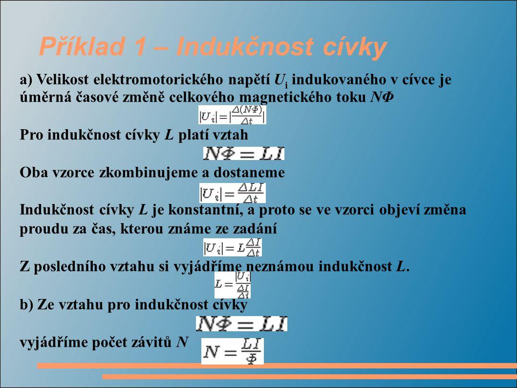 Příklad 1 – Indukčnost cívky Dosazení: Cívka má 120 závitů a její indukčnost je L = 0,6 mH.