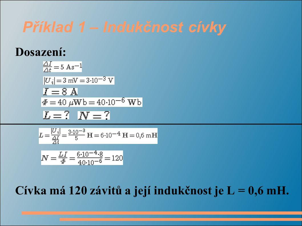 Příklad 2 – Vlastní indukce solenoidu Zadání: Dlouhý válcový solenoid se 100 závity na 1 cm má poloměr 1,6 cm.