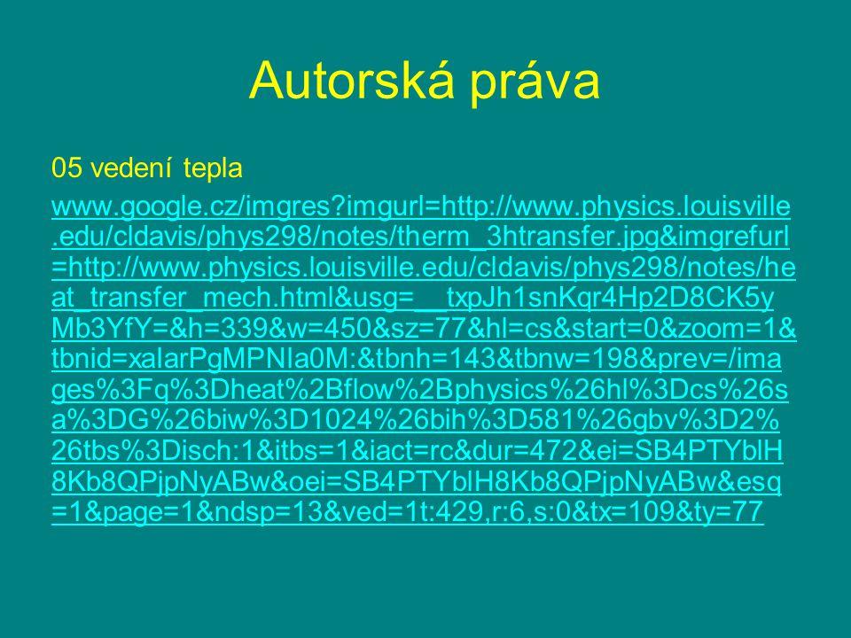 Autorská práva 05 vedení tepla www.google.cz/imgres?imgurl=http://www.physics.louisville.edu/cldavis/phys298/notes/therm_3htransfer.jpg&imgrefurl =htt