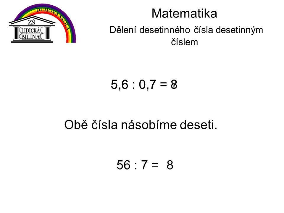 Matematika Dělení desetinného čísla desetinným číslem 5,6 : 0,7 = .