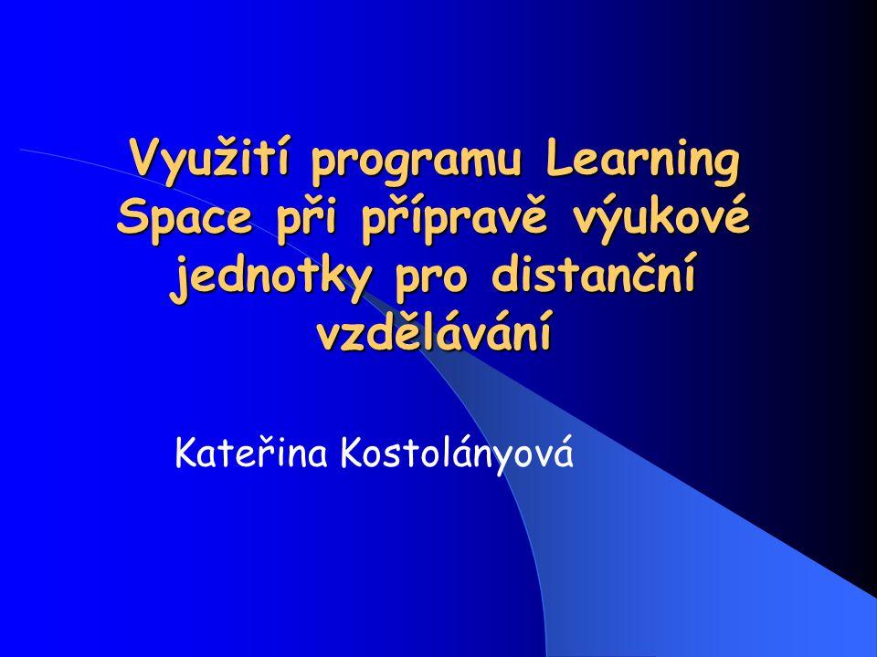 Využití programu Learning Space při přípravě výukové jednotky pro distanční vzdělávání Kateřina Kostolányová