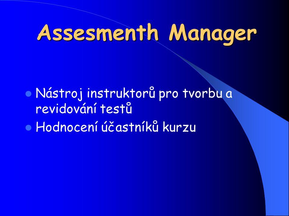 Assesmenth Manager Nástroj instruktorů pro tvorbu a revidování testů Hodnocení účastníků kurzu