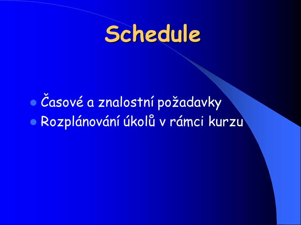 Schedule Časové a znalostní požadavky Rozplánování úkolů v rámci kurzu