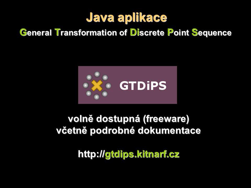 Java aplikace volně dostupná (freeware) včetně podrobné dokumentace http://gtdips.kitnarf.cz G eneral T ransformation of Di screte P oint S equence