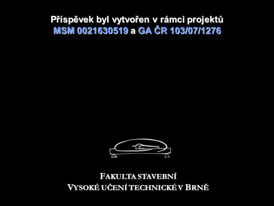Příspěvek byl vytvořen v rámciprojektů MSM 0021630519 a GA ČR 103/07/1276 Příspěvek byl vytvořen v rámci projektů MSM 0021630519 a GA ČR 103/07/1276 F AKULTA STAVEBNÍ V YSOKÉ UČENÍ TECHNICKÉ V B RNĚ