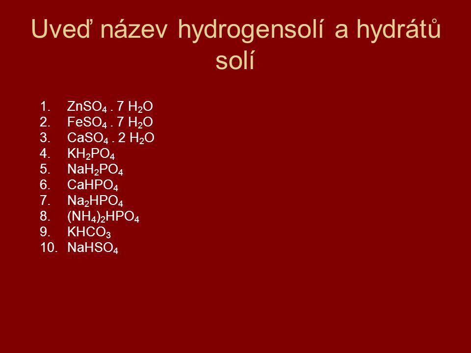 Uveď název hydrogensolí a hydrátů solí 1.ZnSO 4.7 H 2 O 2.FeSO 4.