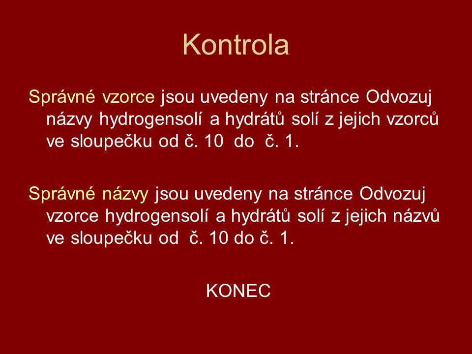 Kontrola Správné vzorce jsou uvedeny na stránce Odvozuj názvy hydrogensolí a hydrátů solí z jejich vzorců ve sloupečku od č.
