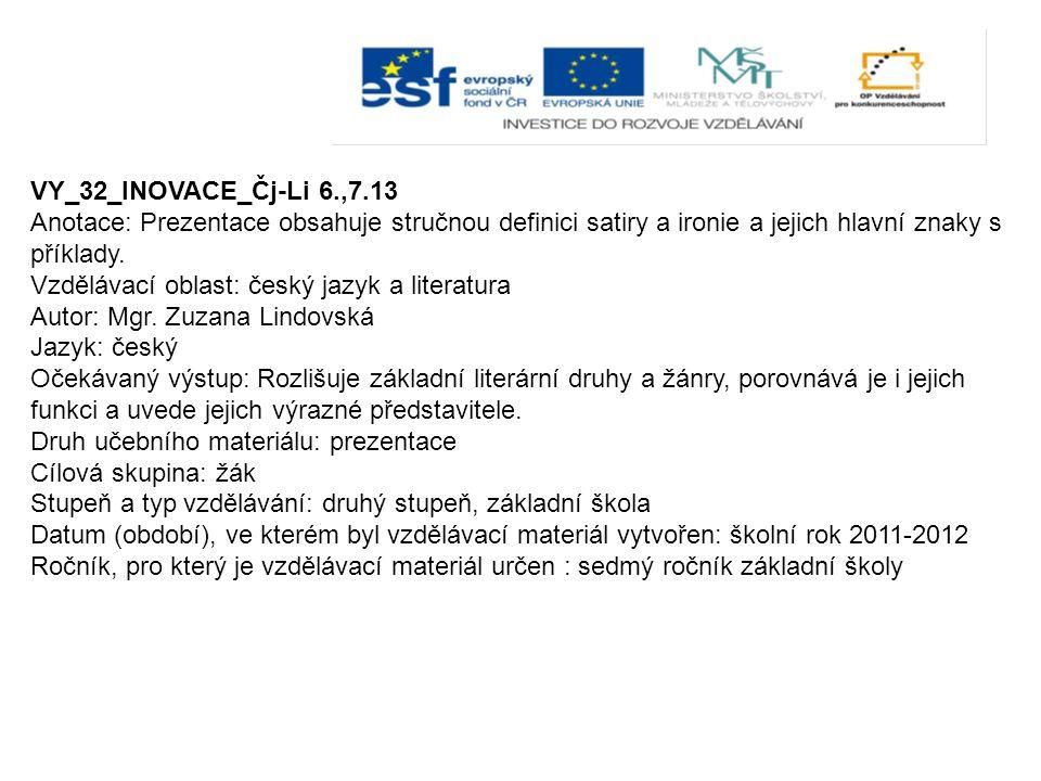 VY_32_INOVACE_Čj-Li 6.,7.13 Anotace: Prezentace obsahuje stručnou definici satiry a ironie a jejich hlavní znaky s příklady.