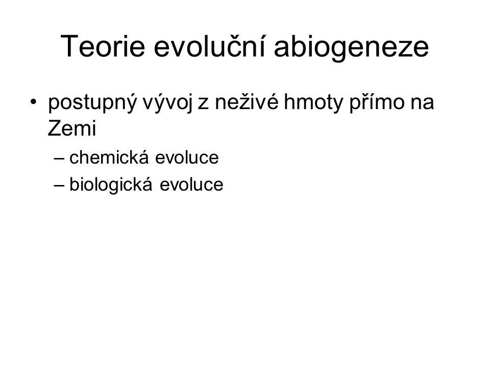 Teorie evoluční abiogeneze postupný vývoj z neživé hmoty přímo na Zemi –chemická evoluce –biologická evoluce