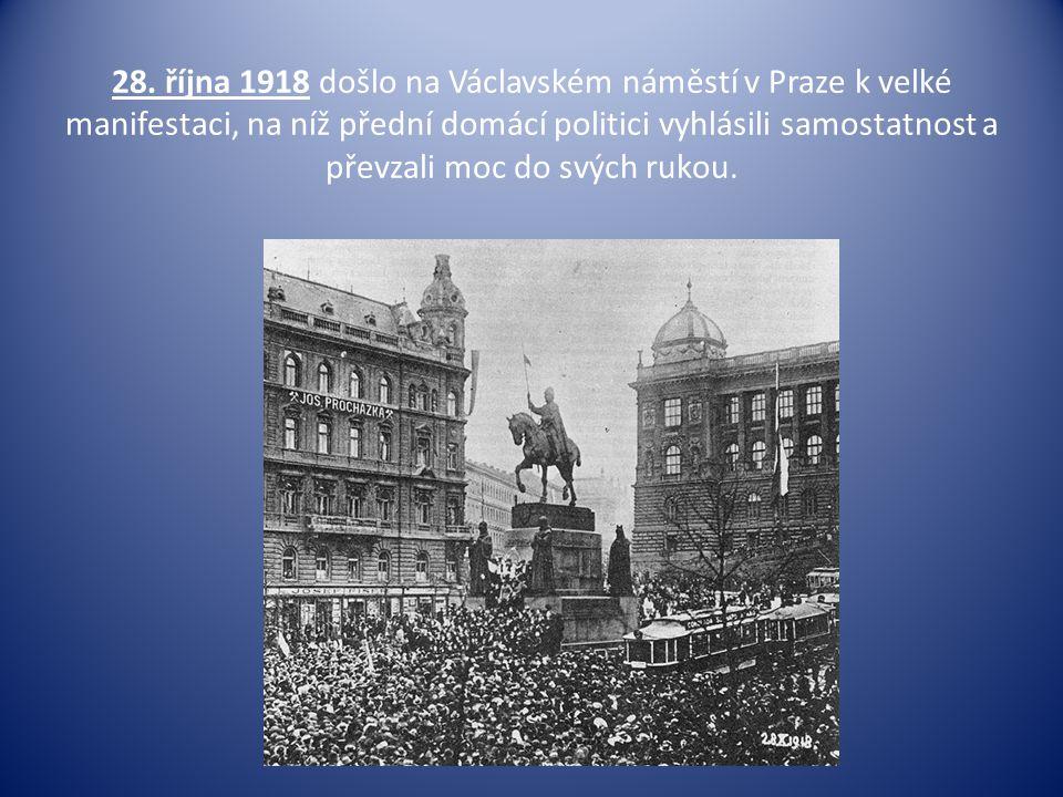 28. října 1918 došlo na Václavském náměstí v Praze k velké manifestaci, na níž přední domácí politici vyhlásili samostatnost a převzali moc do svých r