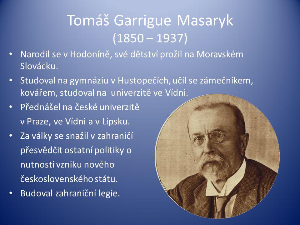 Tomáš Garrigue Masaryk (1850 – 1937) Narodil se v Hodoníně, své dětství prožil na Moravském Slovácku. Studoval na gymnáziu v Hustopečích, učil se záme