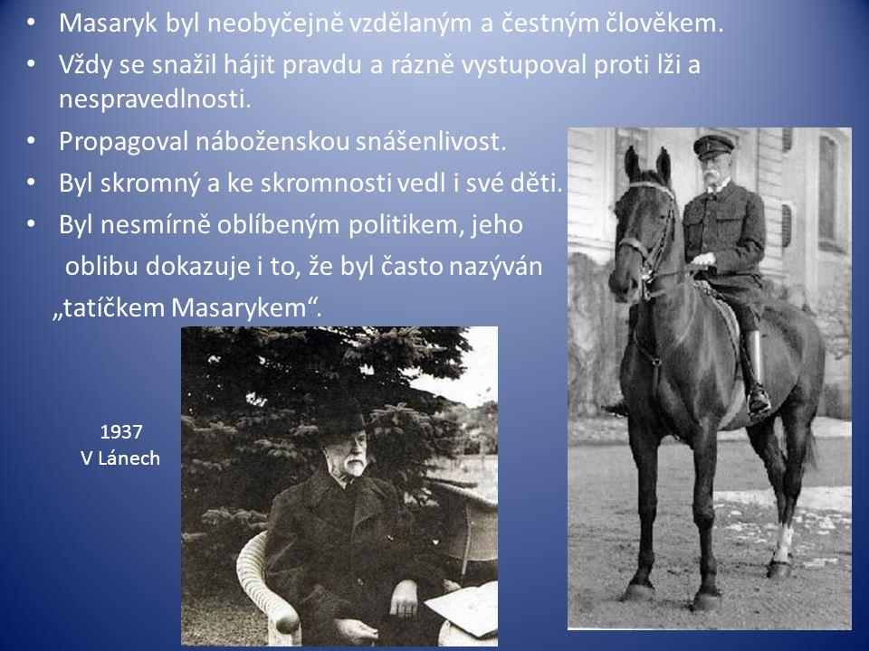 Masaryk byl neobyčejně vzdělaným a čestným člověkem. Vždy se snažil hájit pravdu a rázně vystupoval proti lži a nespravedlnosti. Propagoval nábožensko