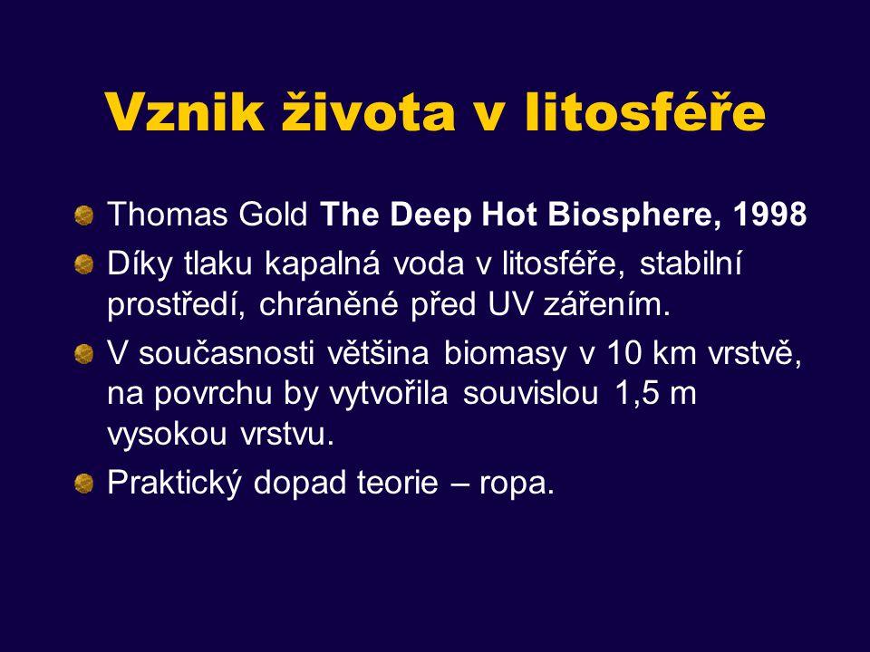 Vznik života v litosféře Thomas Gold The Deep Hot Biosphere, 1998 Díky tlaku kapalná voda v litosféře, stabilní prostředí, chráněné před UV zářením.