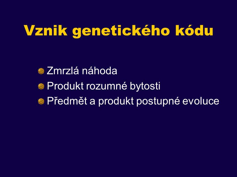 Vznik genetického kódu Zmrzlá náhoda Produkt rozumné bytosti Předmět a produkt postupné evoluce