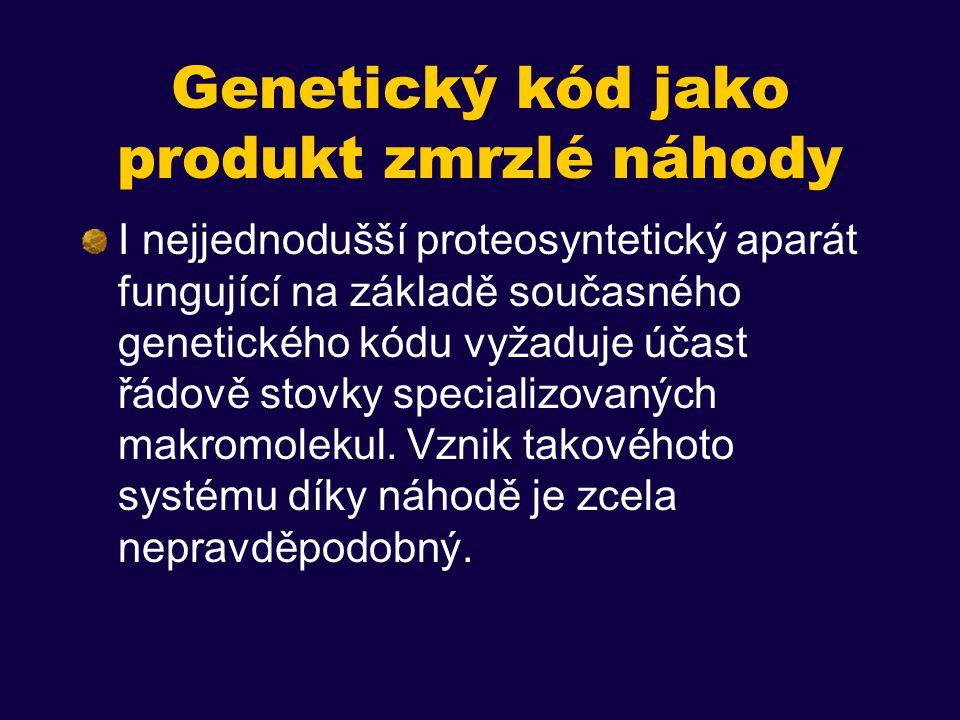Genetický kód jako produkt zmrzlé náhody I nejjednodušší proteosyntetický aparát fungující na základě současného genetického kódu vyžaduje účast řádově stovky specializovaných makromolekul.